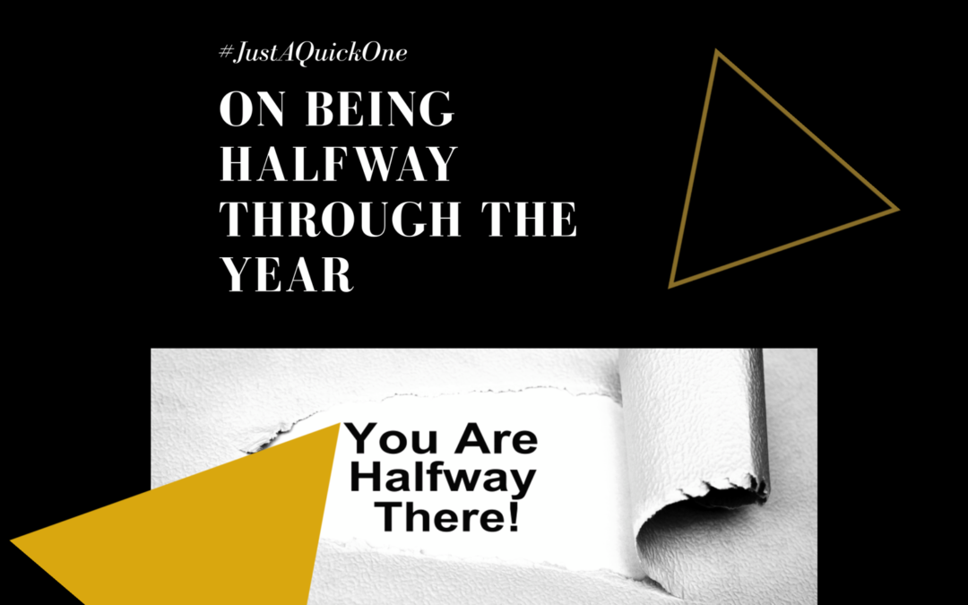 #JustAQuickOne on Being Halfway Through The Year